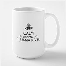 Keep calm by escaping to Tijuana River Califo Mugs