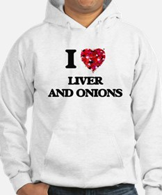 I love Liver And Onions Hoodie