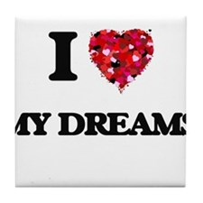 I love My Dreams Tile Coaster