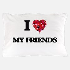 I love My Friends Pillow Case