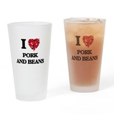 I love Pork And Beans Drinking Glass