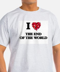 I love The End Of The World T-Shirt