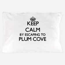 Keep calm by escaping to Plum Cove Mas Pillow Case
