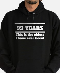 99 Years Oldest I Have Ever Been Hoodie