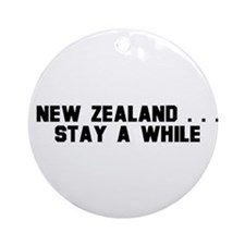 New Zealand . . . Stay a Whil Ornament (Round)