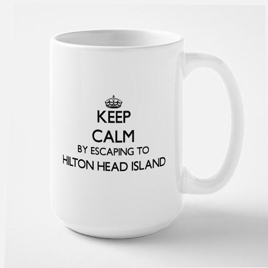 Keep calm by escaping to Hilton Head Island S Mugs