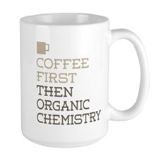 Coffee Then Organic Chemistry Mugs