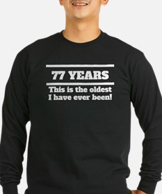 77 Years Oldest I Have Ever Been Long Sleeve T-Shi