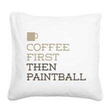 Coffee Then Paintball Square Canvas Pillow
