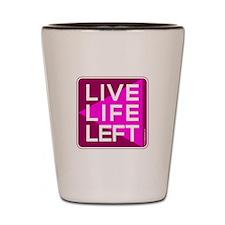 Live Life Left Pink Shot Glass