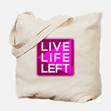 Live Life Left Pink Tote Bag