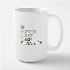 Coffee Then Pediatrics Mugs