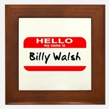 Hello My Name Is Billy Walsh Framed Tile