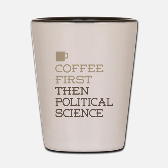 Coffee Then Political Science Shot Glass