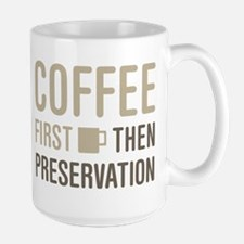 Coffee Then Preservation Mugs