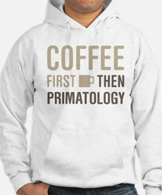 Coffee Then Primatology Hoodie