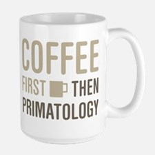 Coffee Then Primatology Mugs