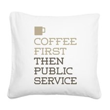 Coffee Then Public Service Square Canvas Pillow