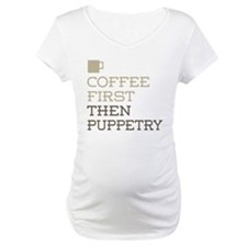 Coffee Then Puppetry Shirt