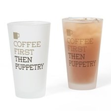 Coffee Then Puppetry Drinking Glass