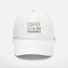 Coffee Then Pyrotechnics Baseball Baseball Cap