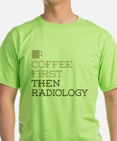 Coffee Then Radiology T-Shirt