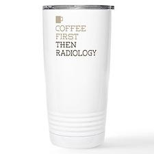 Coffee Then Radiology Travel Mug