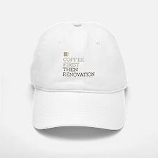 Coffee Then Renovation Baseball Baseball Cap