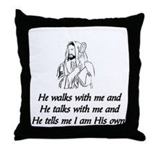 JESUS CHRIST - HE WALKS WITH ME, AND  Throw Pillow