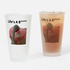 Life's A B**** Drinking Glass
