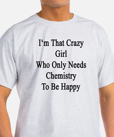 I'm That Crazy Girl Who Only Needs C T-Shirt