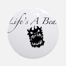 Life's A Beast Ornament (Round)