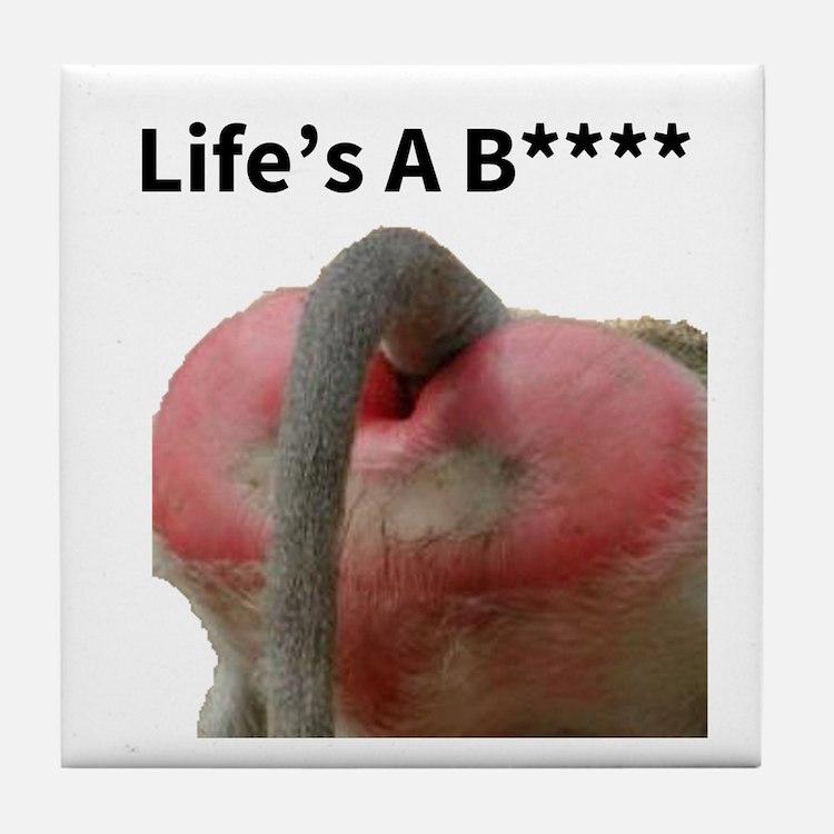 Life's A B**** Tile Coaster