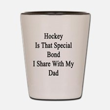 Hockey Is That Special Bond I Share Wit Shot Glass