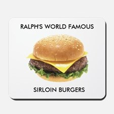Ralph's World Famous Sirloin Burgers Mousepad