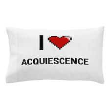 I Love Acquiescence Digitial Design Pillow Case