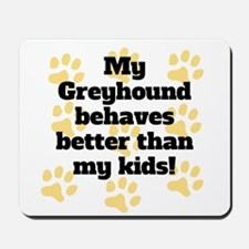My Greyhound Behaves Better Mousepad