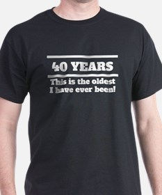 40 Years Oldest I Have Ever Been T-Shirt