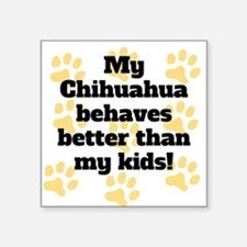 My Chihuahua Behaves Better Sticker