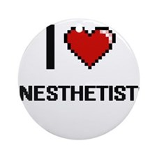 I Love Anesthetists Digitial Desi Ornament (Round)