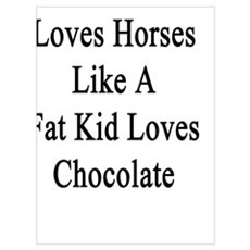 This Girl Loves Horses Like A Fat Kid Loves Chocol Poster