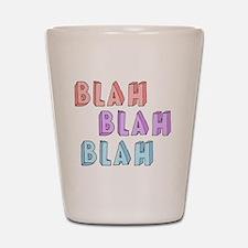 Blah Blah Blah  Shot Glass
