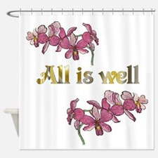 All is well-pink orchids Shower Curtain