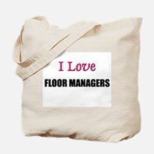 I Love FLOOR MANAGERS Tote Bag