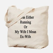It Was Either Running Or My Wife I Mean E Tote Bag