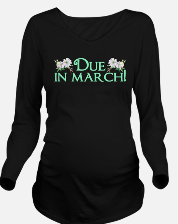 Cute March due date Long Sleeve Maternity T-Shirt