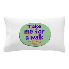 Take me for a Walk Pillow Case