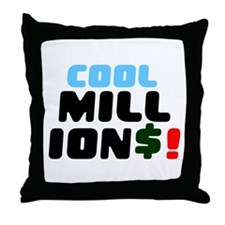 COOL MILLIONS! Throw Pillow