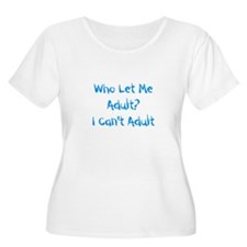 Who Let Me Adult? Plus Size T-Shirt