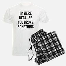 I'm here because broke Pajamas